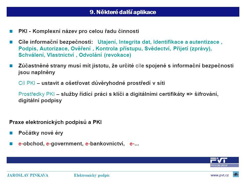 25 www.pvt.cz JAROSLAV PINKAVA Elektronický podpis 9. Některé další aplikace PKI - Komplexní název pro celou řadu činnosti Cíle informační bezpečnosti