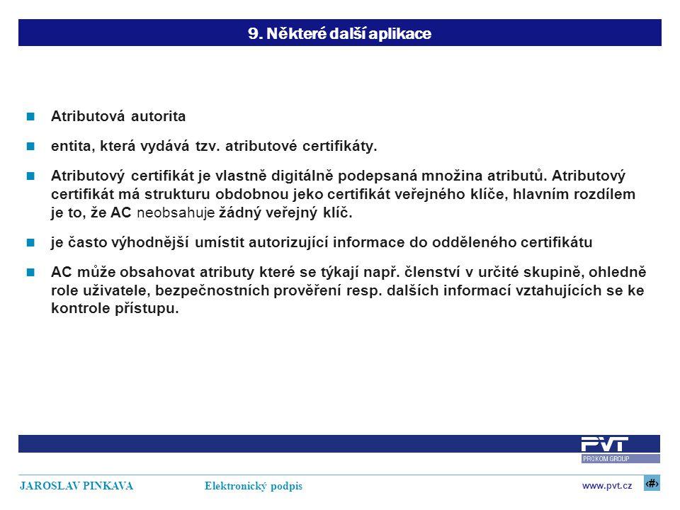 27 www.pvt.cz JAROSLAV PINKAVA Elektronický podpis 9. Některé další aplikace Atributová autorita entita, která vydává tzv. atributové certifikáty. Atr