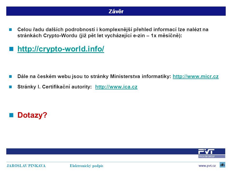28 www.pvt.cz JAROSLAV PINKAVA Elektronický podpis Závěr Celou řadu dalších podrobností i komplexnější přehled informací lze nalézt na stránkách Crypt