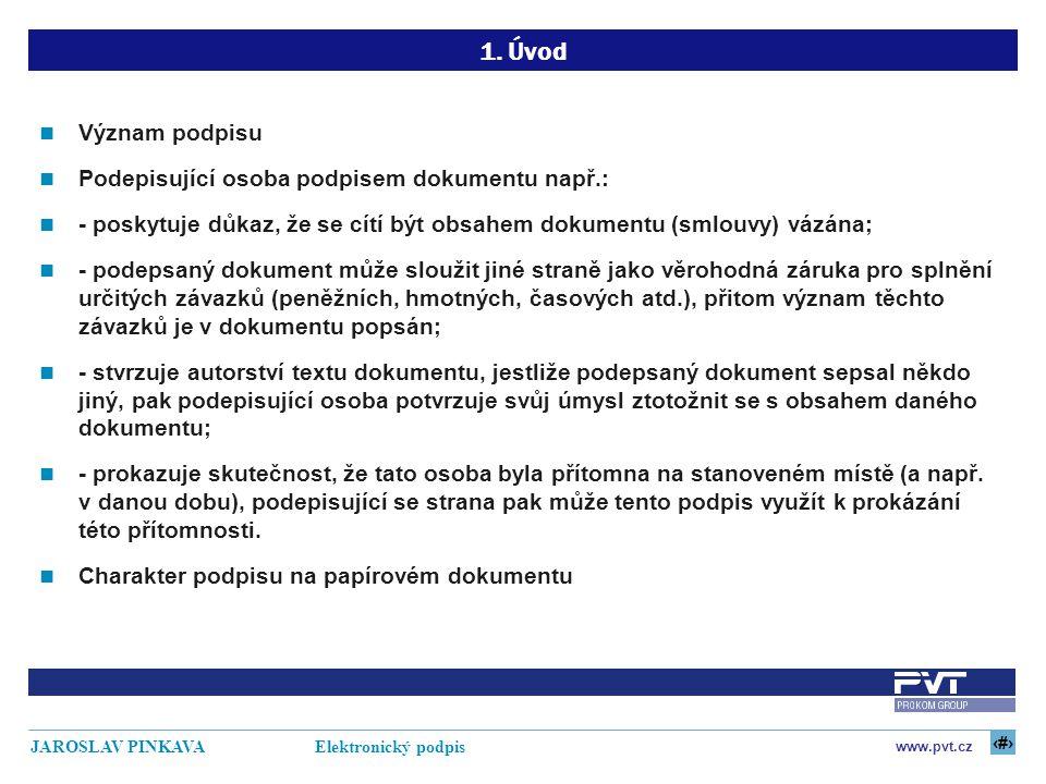 3 www.pvt.cz JAROSLAV PINKAVA Elektronický podpis 1. Úvod Význam podpisu Podepisující osoba podpisem dokumentu např.: - poskytuje důkaz, že se cítí bý