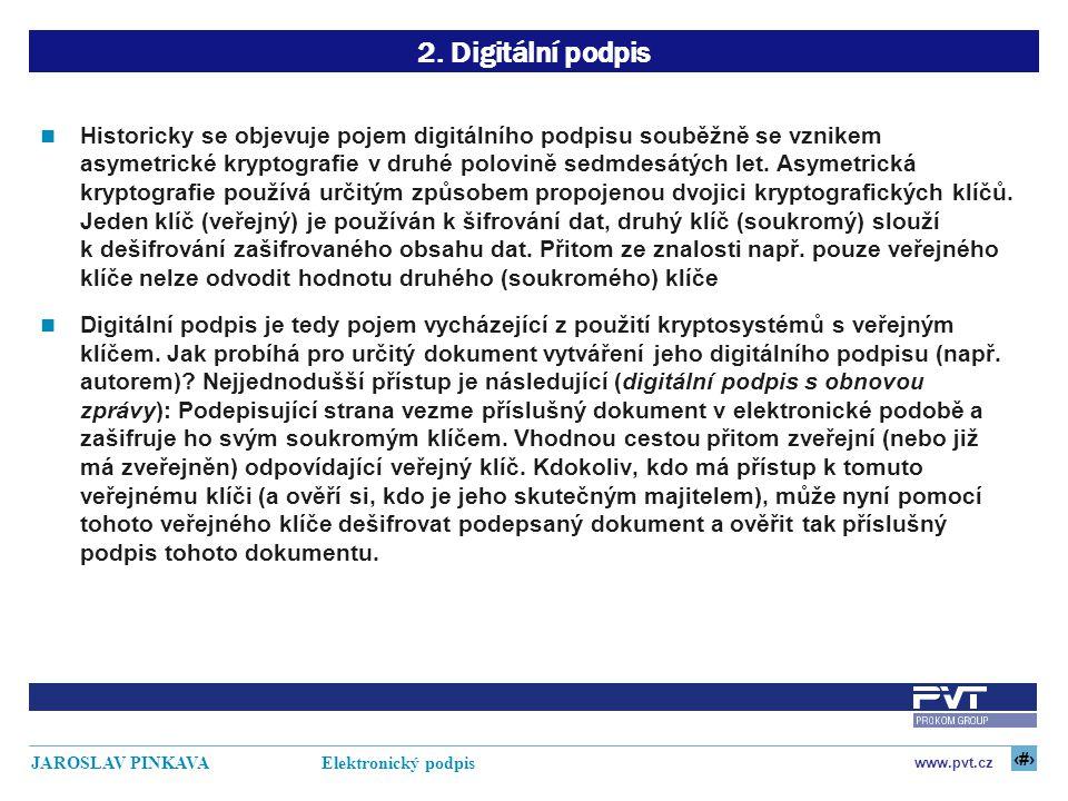 5 www.pvt.cz JAROSLAV PINKAVA Elektronický podpis 2. Digitální podpis Historicky se objevuje pojem digitálního podpisu souběžně se vznikem asymetrické