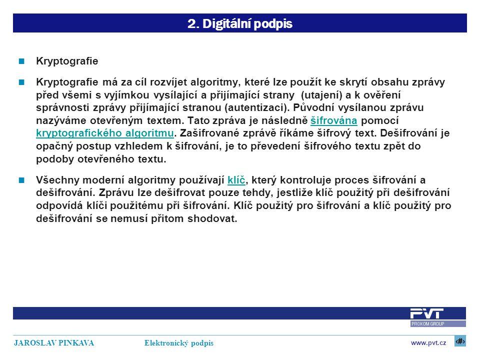 6 www.pvt.cz JAROSLAV PINKAVA Elektronický podpis 2. Digitální podpis Kryptografie Kryptografie má za cíl rozvíjet algoritmy, které lze použít ke skry