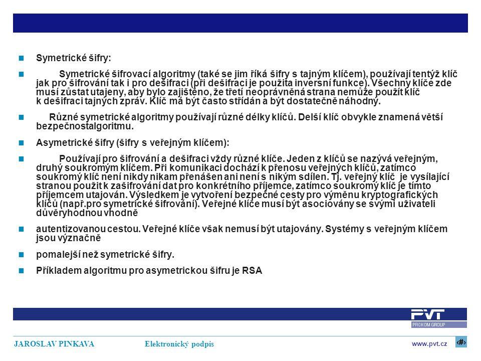 7 www.pvt.cz JAROSLAV PINKAVA Elektronický podpis Symetrické šifry: Symetrické šifrovací algoritmy (také se jim říká šifry s tajným klíčem), používají