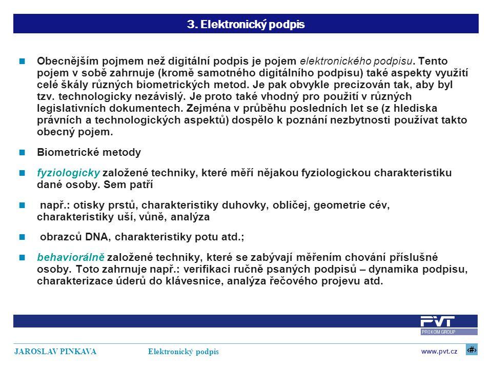 9 www.pvt.cz JAROSLAV PINKAVA Elektronický podpis 3. Elektronický podpis Obecnějším pojmem než digitální podpis je pojem elektronického podpisu. Tento