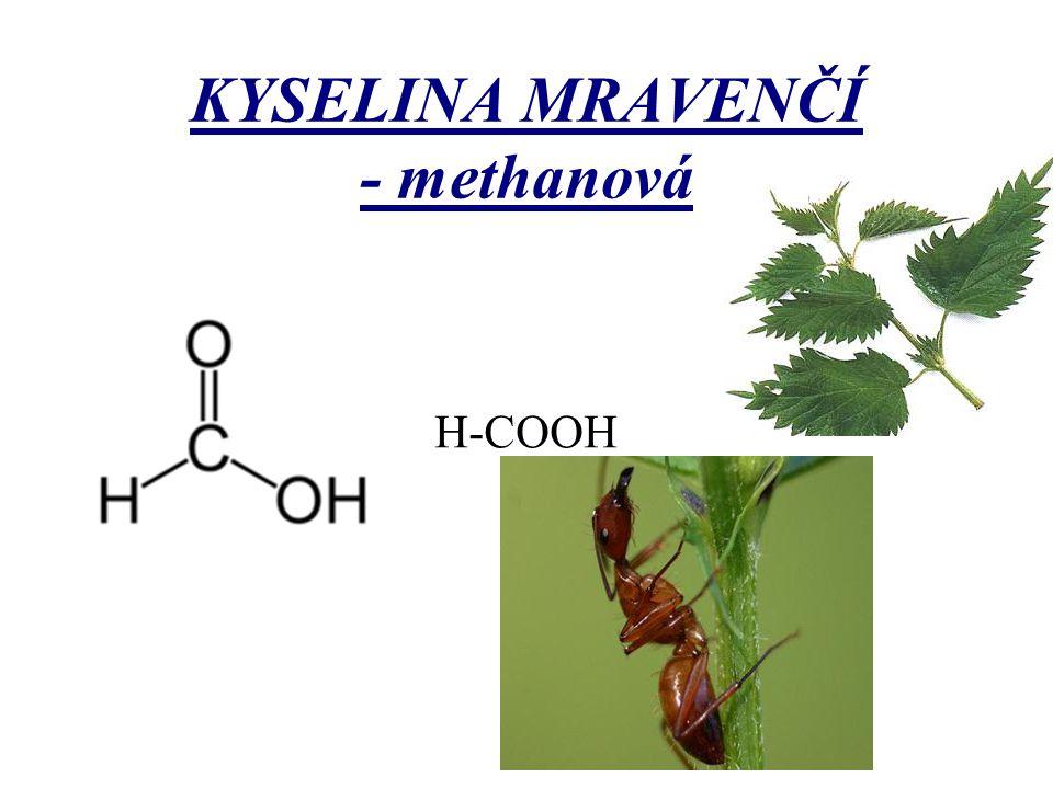 KYSELINA MRAVENČÍ - methanová H-COOH