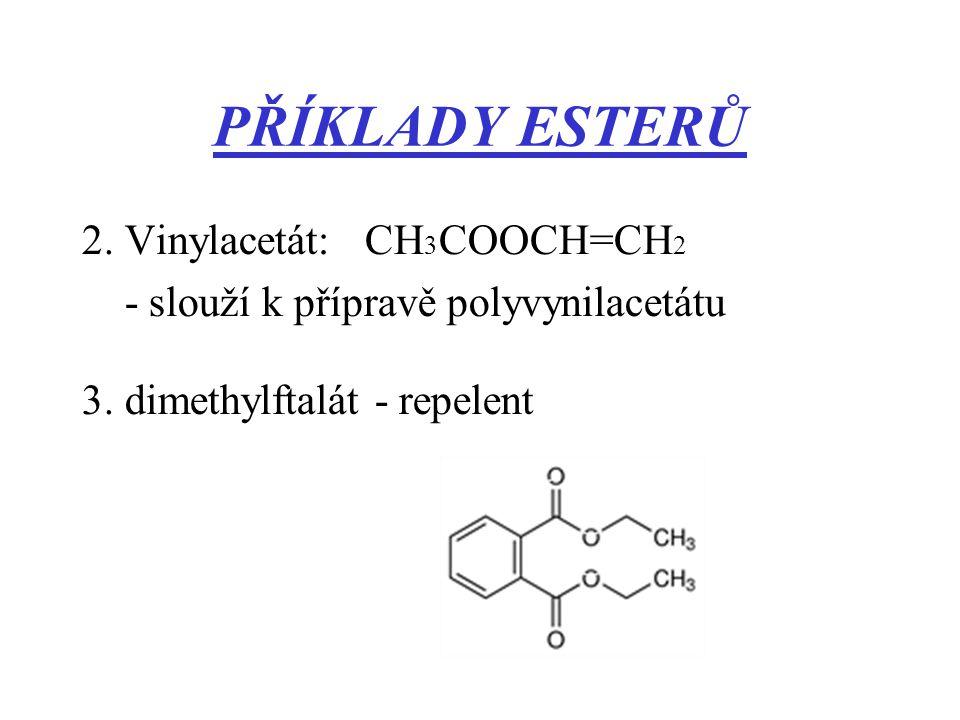 PŘÍKLADY ESTERŮ 2. Vinylacetát: CH 3 COOCH=CH 2 - slouží k přípravě polyvynilacetátu 3. dimethylftalát - repelent