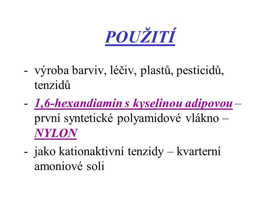 POUŽITÍ -výroba barviv, léčiv, plastů, pesticidů, tenzidů -1,6-hexandiamin s kyselinou adipovou – první syntetické polyamidové vlákno – NYLON -jako ka