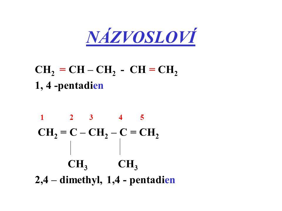 NÁZVOSLOVÍ CH 2 = CH – CH 2 - CH = CH 2 1, 4 -pentadien 1 2 3 4 5 CH 2 = C – CH 2 – C = CH 2 CH 3 CH 3 2,4 – dimethyl, 1,4 - pentadien