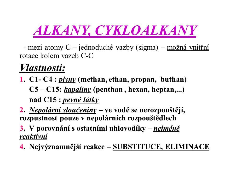 ALKANY, CYKLOALKANY - mezi atomy C – jednoduché vazby (sigma) – možná vnitřní rotace kolem vazeb C-C Vlastnosti: 1. C1- C4 : plyny (methan, ethan, pro