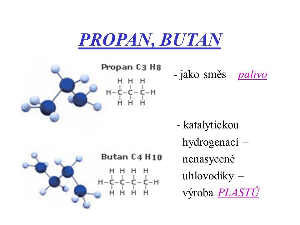 PROPAN, BUTAN - jako směs – palivo - katalytickou hydrogenací – nenasycené uhlovodíky – výroba PLASTŮ