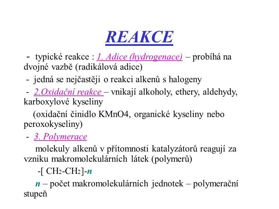 REAKCE - typické reakce : 1. Adice (hydrogenace) – probíhá na dvojné vazbě (radikálová adice) - jedná se nejčastěji o reakci alkenů s halogeny - 2.Oxi