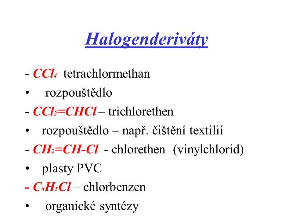Halogenderiváty - CCl 4 – tetrachlormethan rozpouštědlo - CCl 2 =CHCl – trichlorethen rozpouštědlo – např. čištění textilií - CH 2 =CH-Cl - chlorethen