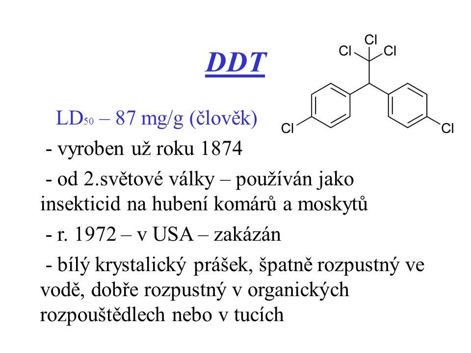 DDT LD 50 – 87 mg/g (člověk) - vyroben už roku 1874 - od 2.světové války – používán jako insekticid na hubení komárů a moskytů - r. 1972 – v USA – zak