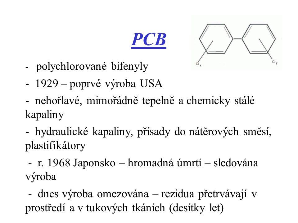 PCB - polychlorované bifenyly - 1929 – poprvé výroba USA - nehořlavé, mimořádně tepelně a chemicky stálé kapaliny - hydraulické kapaliny, přísady do n