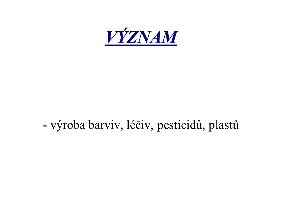 VÝZNAM - výroba barviv, léčiv, pesticidů, plastů