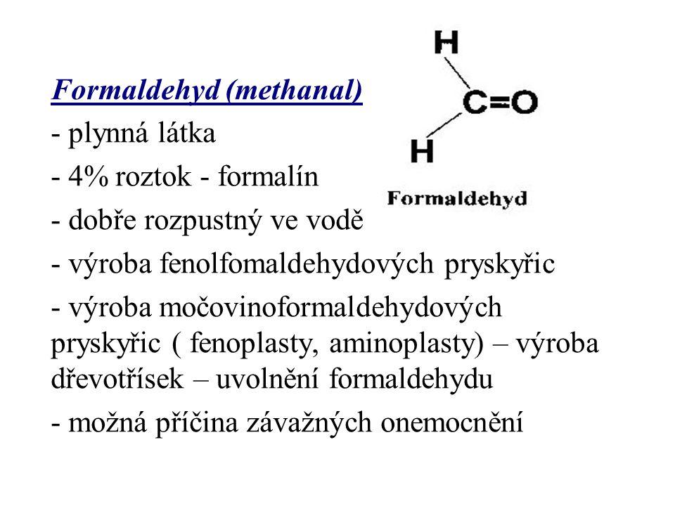 Formaldehyd (methanal) - plynná látka - 4% roztok - formalín - dobře rozpustný ve vodě - výroba fenolfomaldehydových pryskyřic - výroba močovinoformal