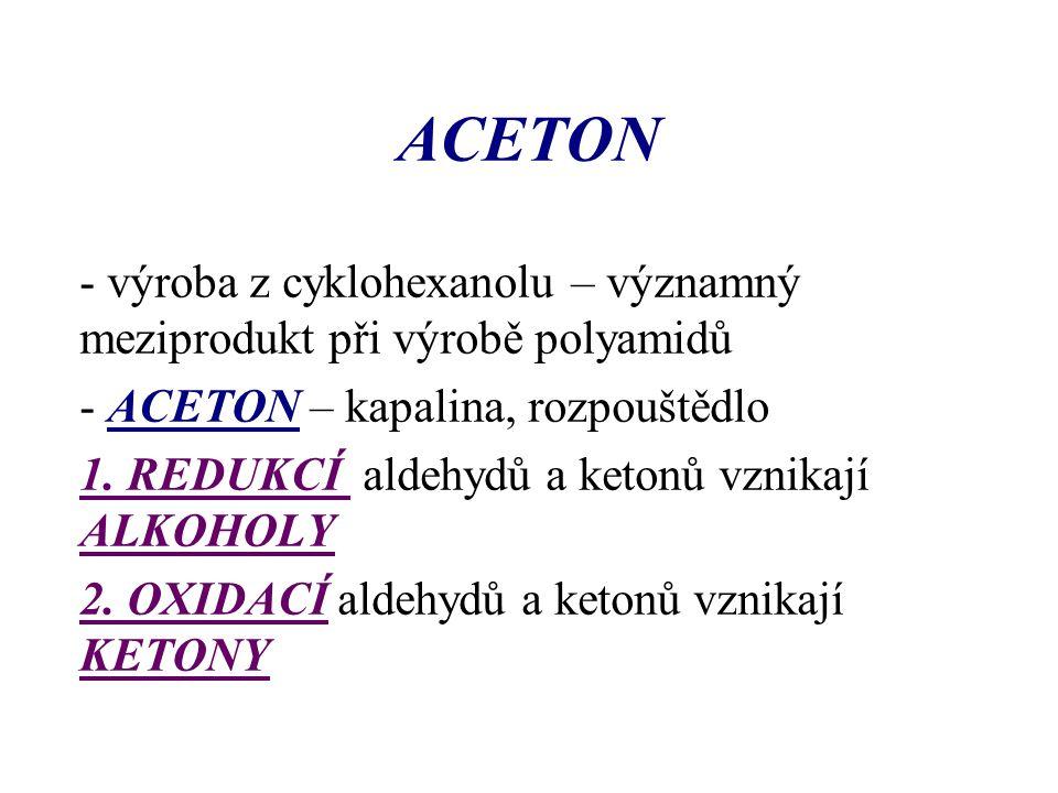 ACETON - výroba z cyklohexanolu – významný meziprodukt při výrobě polyamidů - ACETON – kapalina, rozpouštědlo 1. REDUKCÍ aldehydů a ketonů vznikají AL