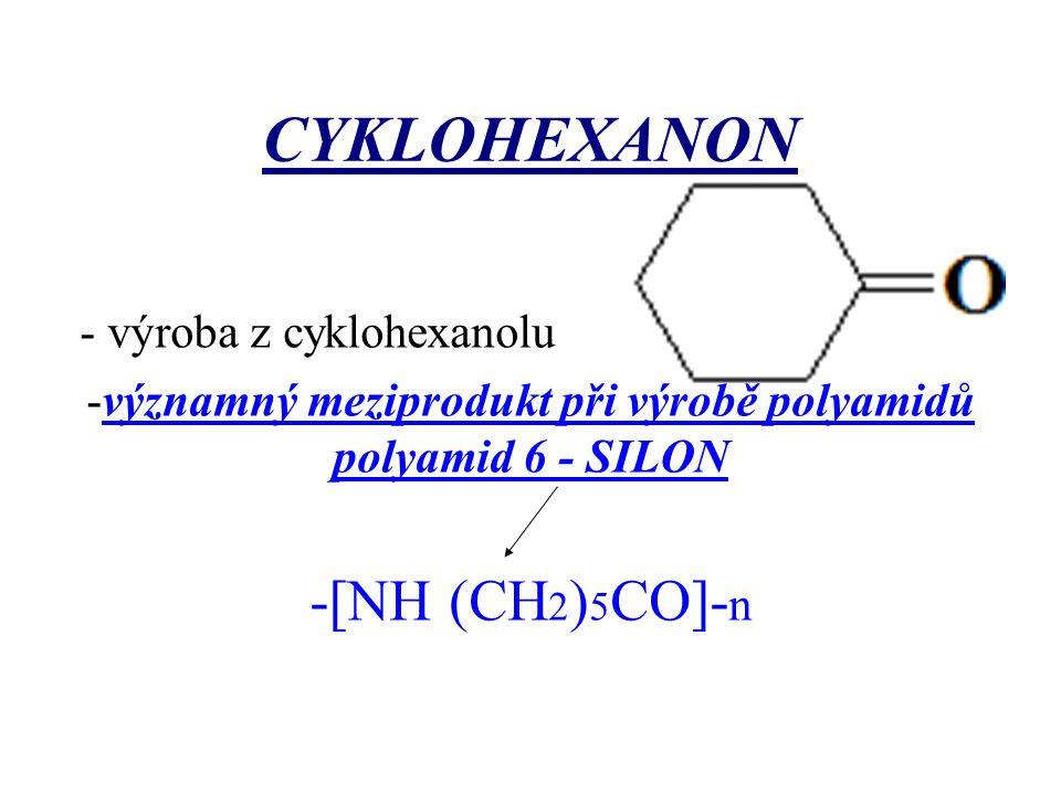 CYKLOHEXANON - výroba z cyklohexanolu -významný meziprodukt při výrobě polyamidů polyamid 6 - SILON -[NH (CH 2 ) 5 CO]- n