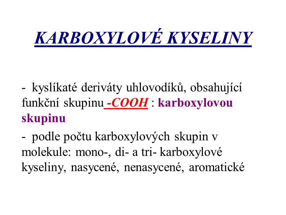 KARBOXYLOVÉ KYSELINY - kyslíkaté deriváty uhlovodíků, obsahující funkční skupinu -COOH : karboxylovou skupinu - podle počtu karboxylových skupin v mol