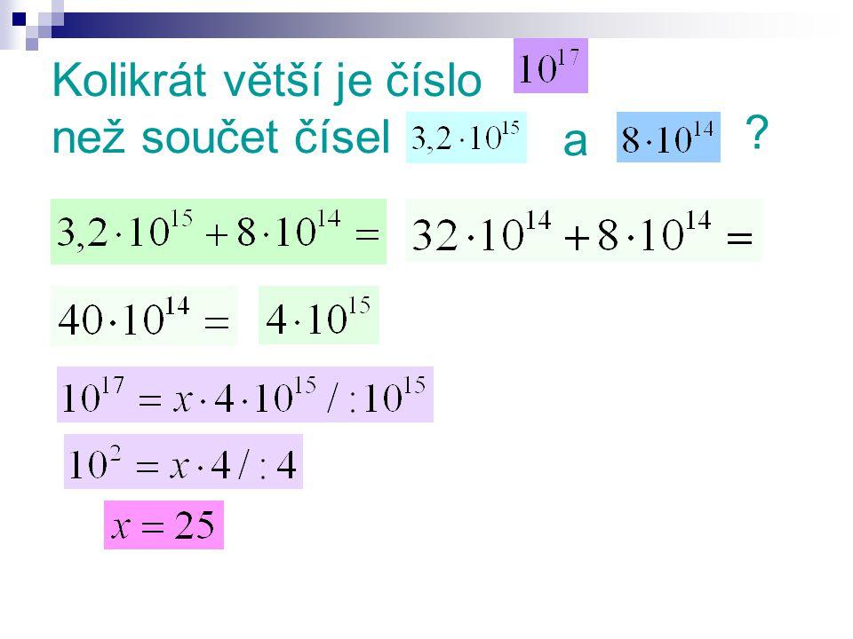Kolikrát větší je číslo než součet čísel a ?