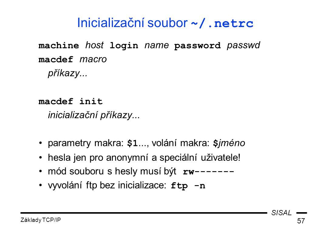 SISAL Základy TCP/IP 57 Inicializační soubor ~/.netrc machine host login name password passwd macdef macro příkazy...