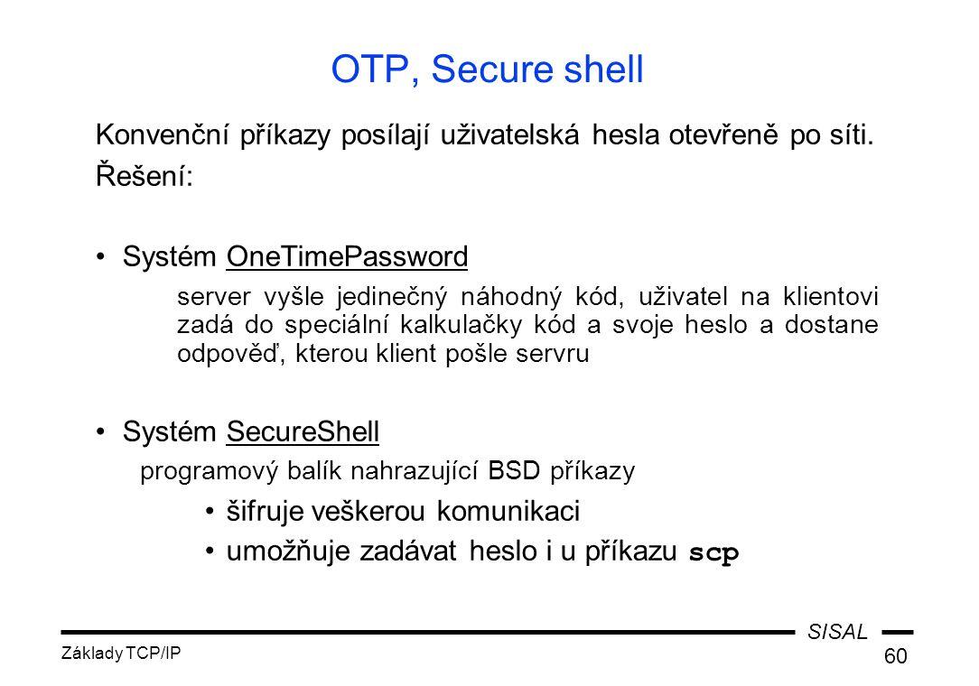 SISAL Základy TCP/IP 60 OTP, Secure shell Konvenční příkazy posílají uživatelská hesla otevřeně po síti.