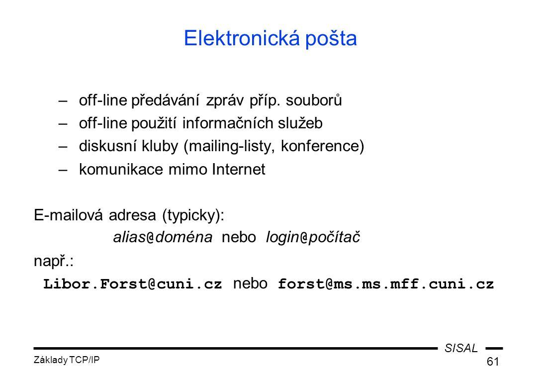 SISAL Základy TCP/IP 61 Elektronická pošta –off-line předávání zpráv příp.