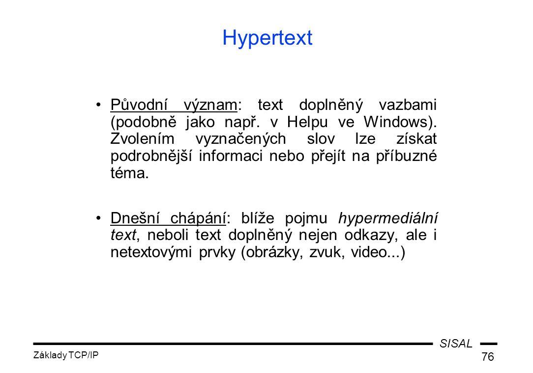SISAL Základy TCP/IP 76 Hypertext Původní význam: text doplněný vazbami (podobně jako např.