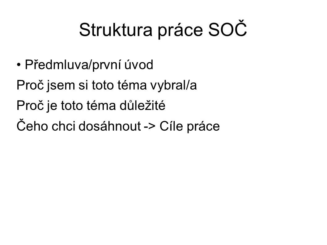 Předmluva/první úvod Proč jsem si toto téma vybral/a Proč je toto téma důležité Čeho chci dosáhnout -> Cíle práce