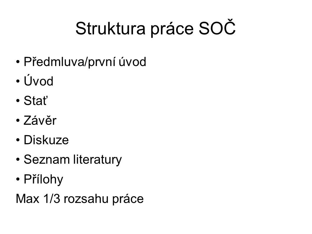 Struktura práce SOČ Předmluva/první úvod Úvod Stať Závěr Diskuze Seznam literatury Přílohy Max 1/3 rozsahu práce