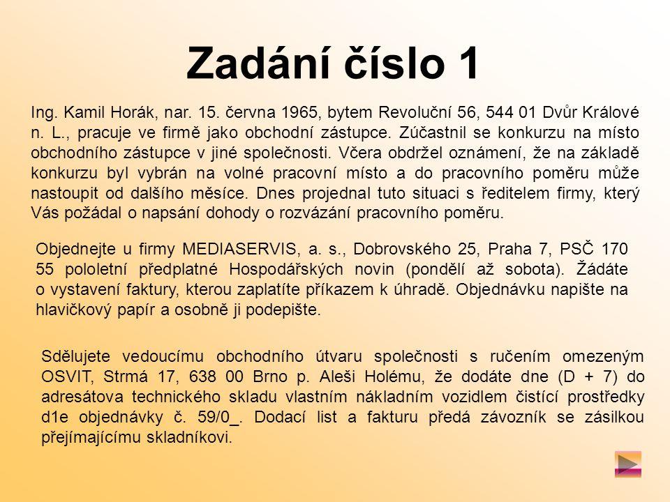 Zadání číslo 1 Ing. Kamil Horák, nar. 15. června 1965, bytem Revoluční 56, 544 01 Dvůr Králové n.
