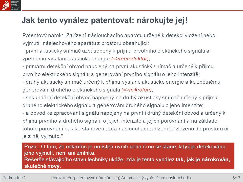 Podmodul C Stavba patentových nároků - (g) Automatický vypínač pro naslouchadlo 17/17 Patent je udělen Odpověď EPO: patent je udělen!