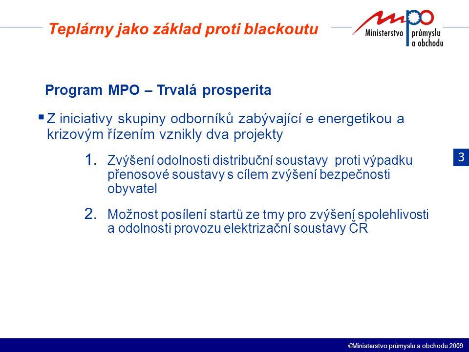  Ministerstvo průmyslu a obchodu 2009 Teplárny jako základ proti blackoutu Program MPO – Trvalá prosperita  Z iniciativy skupiny odborníků zabývající e energetikou a krizovým řízením vznikly dva projekty 1.