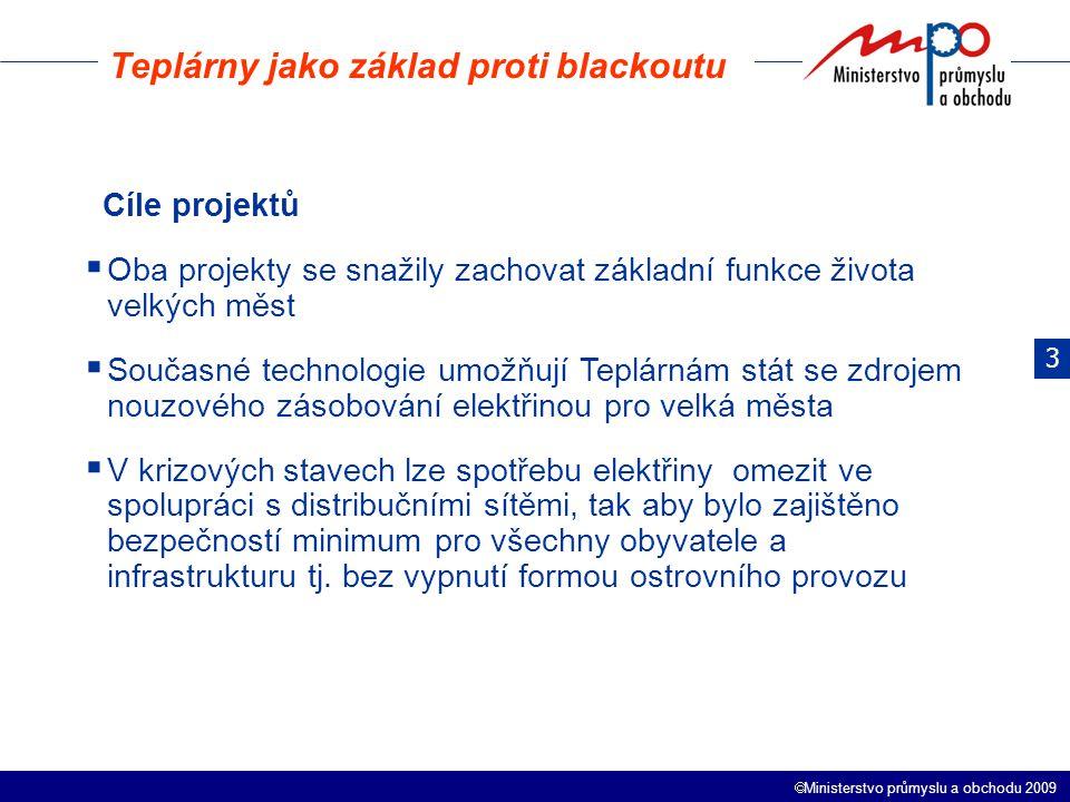  Ministerstvo průmyslu a obchodu 2009 Teplárny jako základ proti blackoutu Cíle projektů  Oba projekty se snažily zachovat základní funkce života velkých měst  Současné technologie umožňují Teplárnám stát se zdrojem nouzového zásobování elektřinou pro velká města  V krizových stavech lze spotřebu elektřiny omezit ve spolupráci s distribučními sítěmi, tak aby bylo zajištěno bezpečností minimum pro všechny obyvatele a infrastrukturu tj.