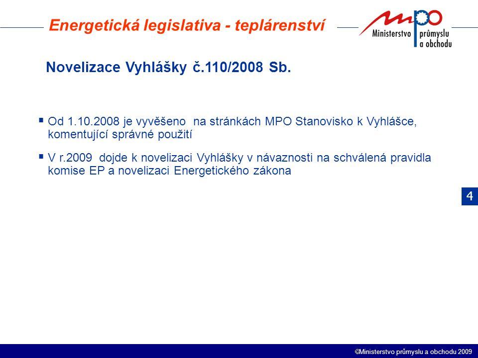  Ministerstvo průmyslu a obchodu 2009 Energetická legislativa - teplárenství Novelizace Vyhlášky č.110/2008 Sb.  Od 1.10.2008 je vyvěšeno na stránká