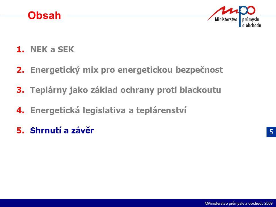  Ministerstvo průmyslu a obchodu 2009 Obsah 1.NEK a SEK 2.Energetický mix pro energetickou bezpečnost 3.Teplárny jako základ ochrany proti blackoutu