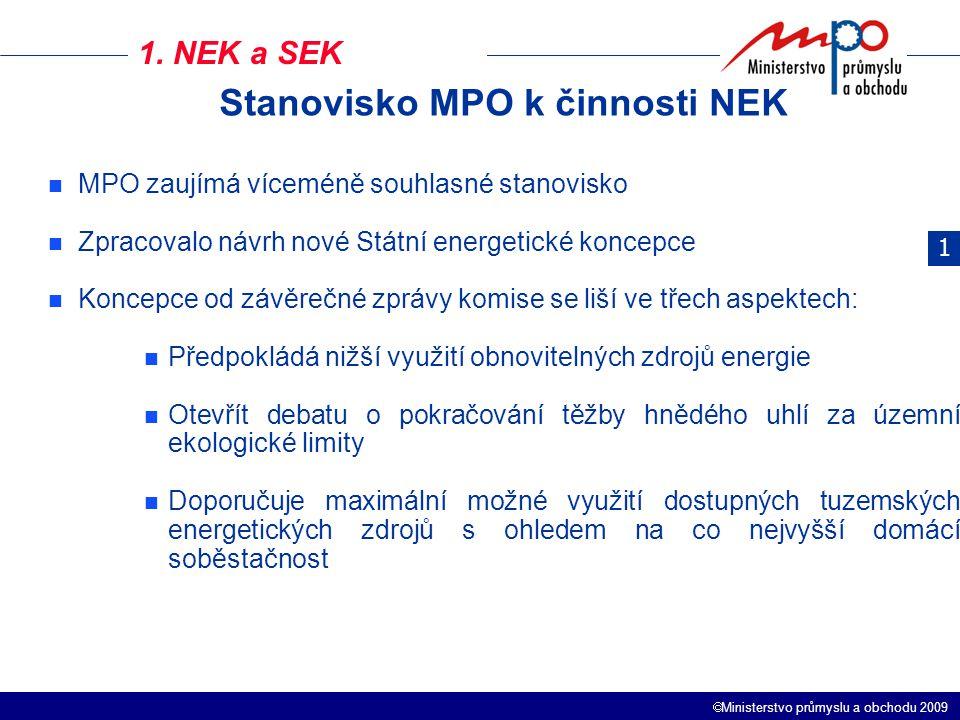  Ministerstvo průmyslu a obchodu 2009 1. NEK a SEK 1 MPO zaujímá víceméně souhlasné stanovisko Zpracovalo návrh nové Státní energetické koncepce Konc