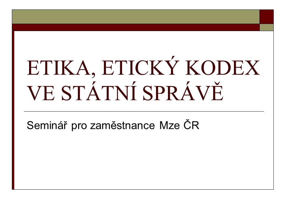 ETIKA, ETICKÝ KODEX VE STÁTNÍ SPRÁVĚ Seminář pro zaměstnance Mze ČR