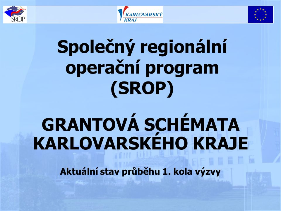 Společný regionální operační program (SROP) GRANTOVÁ SCHÉMATA KARLOVARSKÉHO KRAJE Aktuální stav průběhu 1.