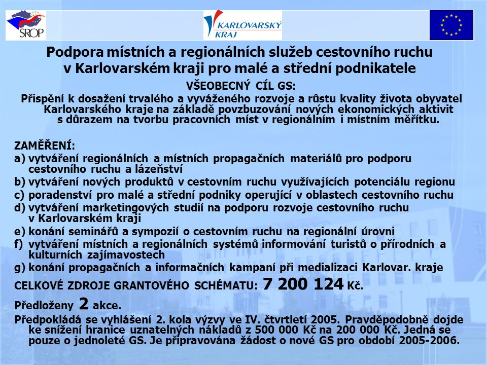 Podpora místních a regionálních služeb cestovního ruchu v Karlovarském kraji pro malé a střední podnikatele VŠEOBECNÝ CÍL GS: Přispění k dosažení trvalého a vyváženého rozvoje a růstu kvality života obyvatel Karlovarského kraje na základě povzbuzování nových ekonomických aktivit s důrazem na tvorbu pracovních míst v regionálním i místním měřítku.