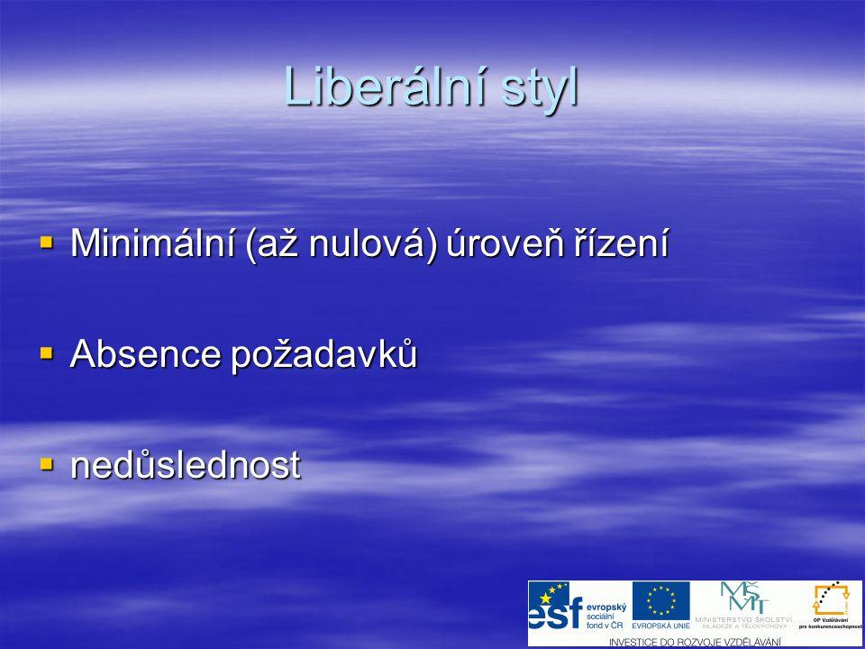 Liberální styl  Minimální (až nulová) úroveň řízení  Absence požadavků  nedůslednost