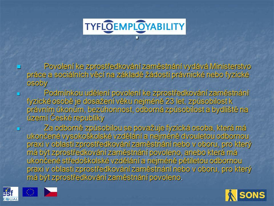 Podmínkou udělení povolení právnické osobě je splňování podmínek stanovených fyzickou osobou, která plní funkci odpovědného zástupce pro účely zprostředkování zaměstnání (dále jen odpovědný zástupce ).