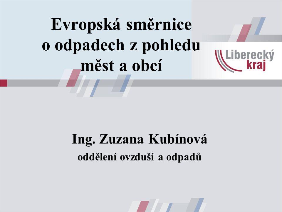 Evropská směrnice o odpadech z pohledu měst a obcí Ing. Zuzana Kubínová oddělení ovzduší a odpadů