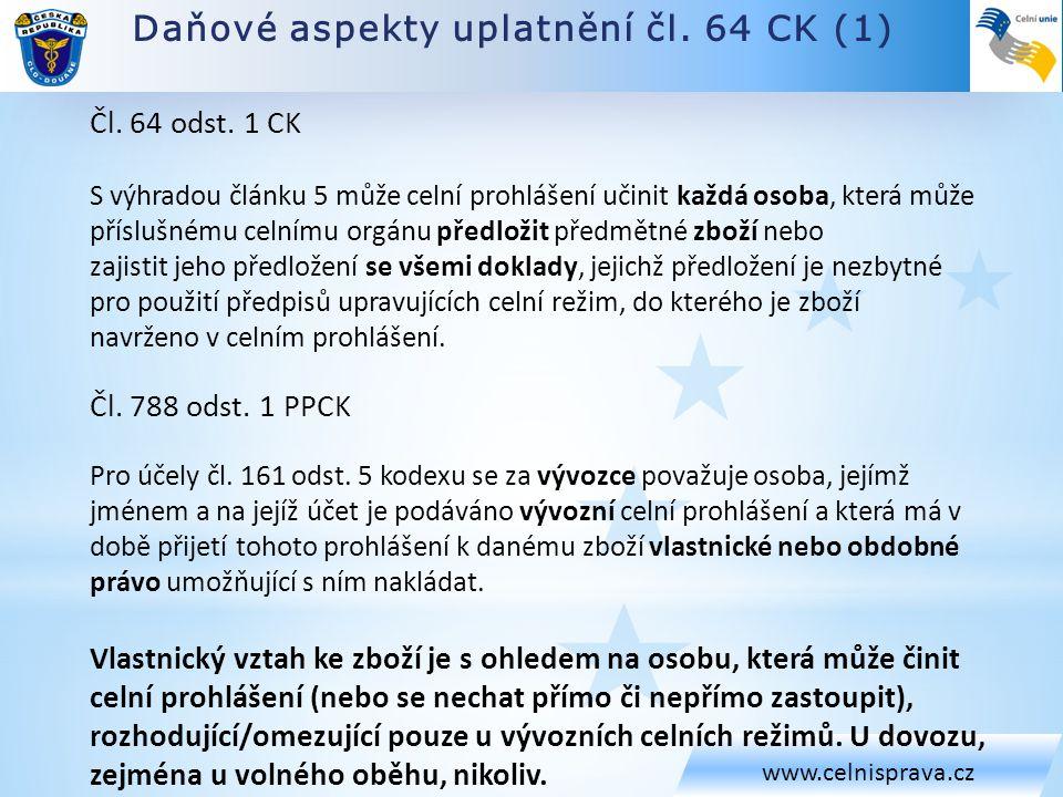 Daňové aspekty uplatnění čl. 64 CK (1) www.celnisprava.cz Čl. 64 odst. 1 CK S výhradou článku 5 může celní prohlášení učinit každá osoba, která může p
