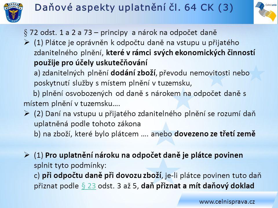 Daňové aspekty uplatnění čl. 64 CK (3) www.celnisprava.cz § 72 odst. 1 a 2 a 73 – principy a nárok na odpočet daně  (1) Plátce je oprávněn k odpočtu