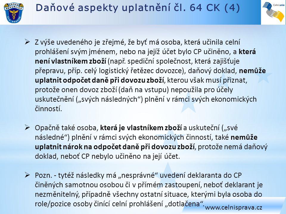 Daňové aspekty uplatnění čl. 64 CK (4) www.celnisprava.cz  Z výše uvedeného je zřejmé, že byť má osoba, která učinila celní prohlášení svým jménem, n