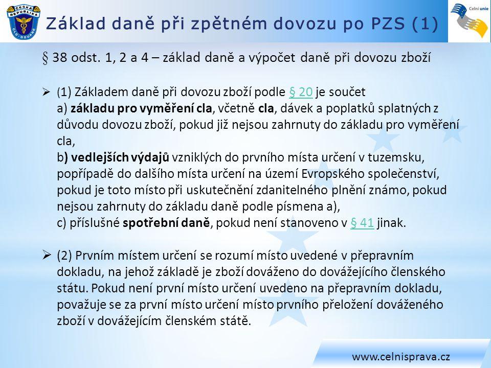 Základ daně při zpětném dovozu po PZS (2) www.celnisprava.cz (4) U propuštění zboží do režimu volného oběhu, aktivního zušlechťovacího styku v systému navracení, dočasného použití s částečným osvobozením od dovozního cla nebo vrácení zboží se daň vypočte jako součin základu daně a sazby daně.