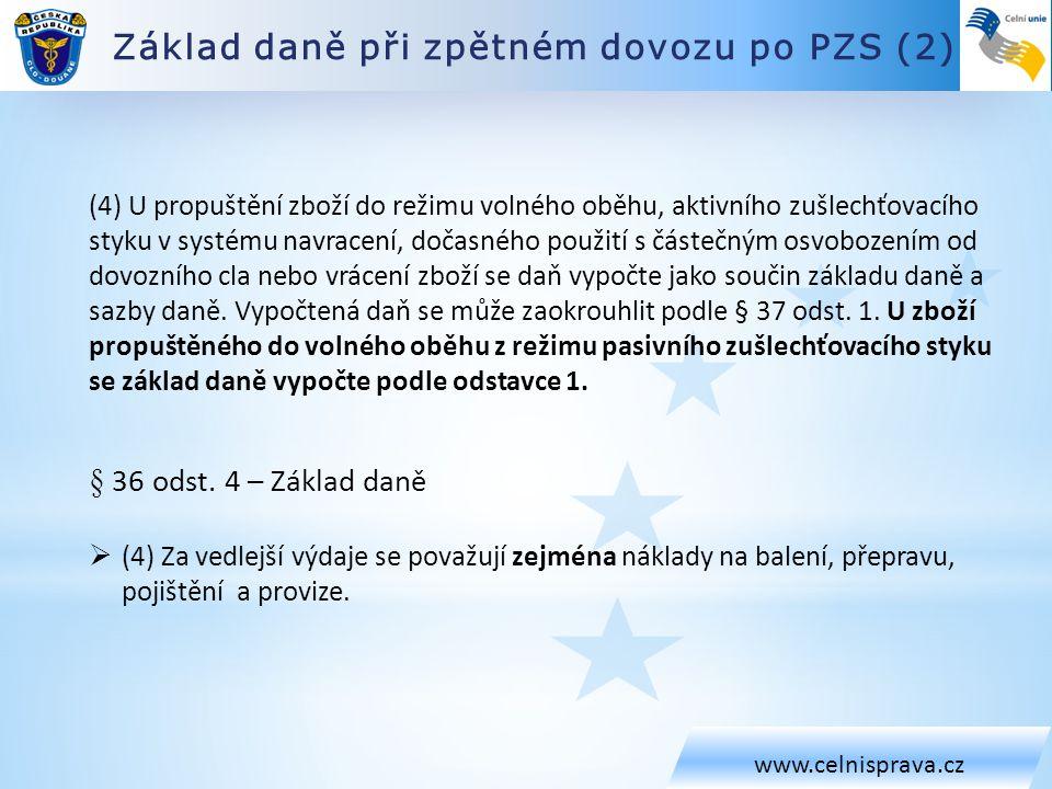 Základ daně při zpětném dovozu po PZS (2) www.celnisprava.cz (4) U propuštění zboží do režimu volného oběhu, aktivního zušlechťovacího styku v systému