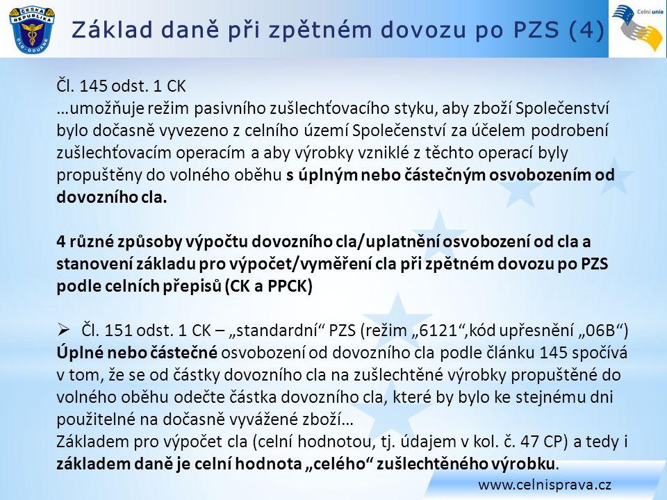 Základ daně při zpětném dovozu po PZS (4) www.celnisprava.cz Čl. 145 odst. 1 CK …umožňuje režim pasivního zušlechťovacího styku, aby zboží Společenstv