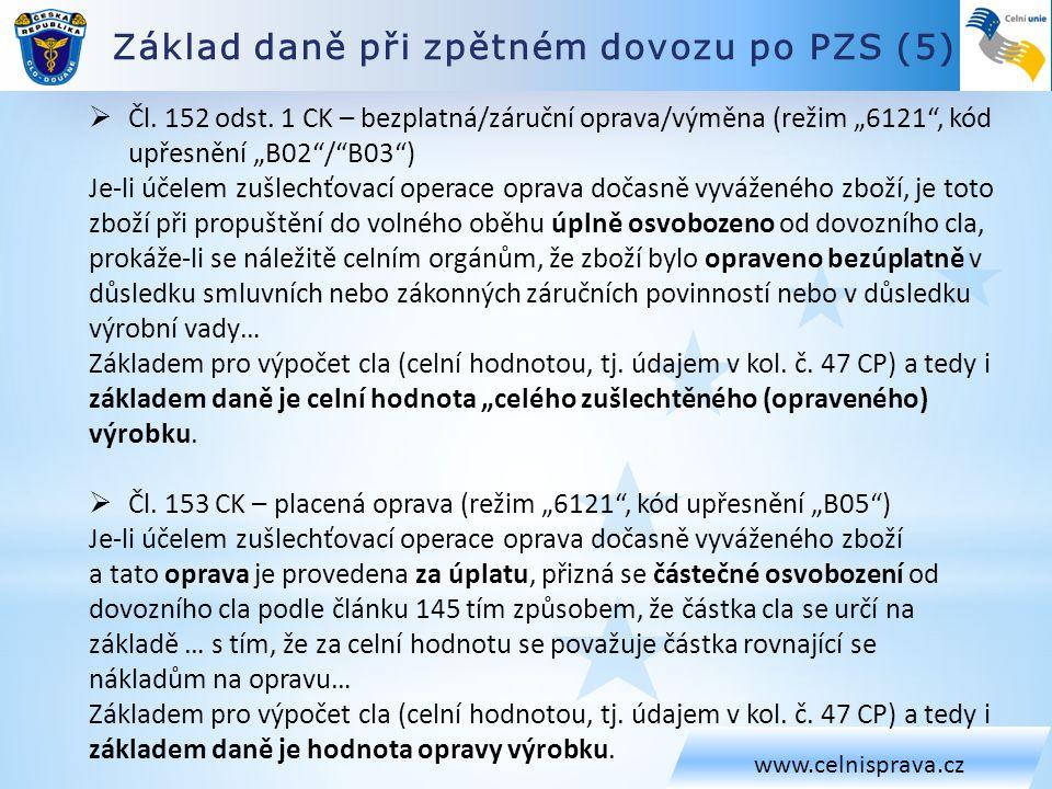 """Základ daně při zpětném dovozu po PZS (5) www.celnisprava.cz  Čl. 152 odst. 1 CK – bezplatná/záruční oprava/výměna (režim """"6121"""", kód upřesnění """"B02"""""""